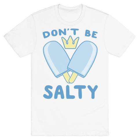 Don't Be Salty - Kingdom Hearts T-Shirt