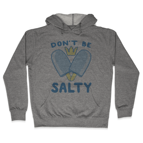 Don't Be Salty - Kingdom Hearts Hooded Sweatshirt
