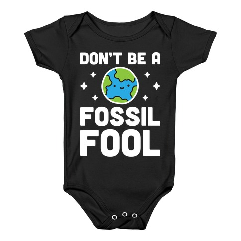 Don't Be A Fossil Fool Baby Onesy