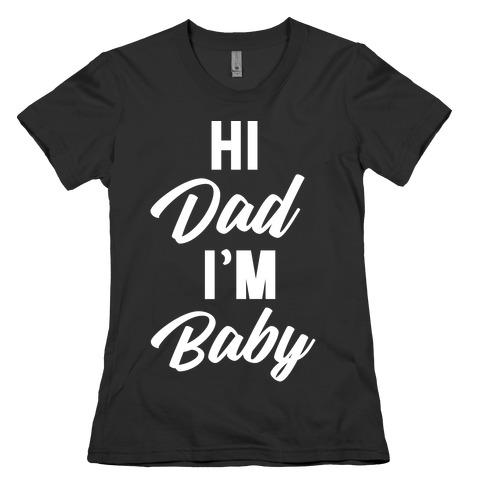 Hi Dad I'm Baby Womens T-Shirt