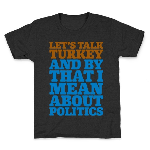 Let's Talk Turkey And By That I Mean About Politics Kids T-Shirt