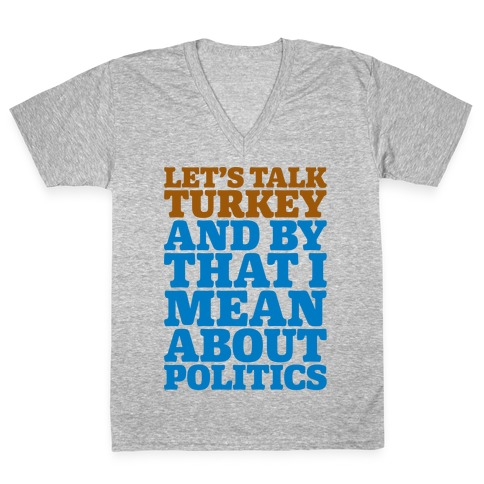 Let's Talk Turkey And By That I Mean About Politics V-Neck Tee Shirt