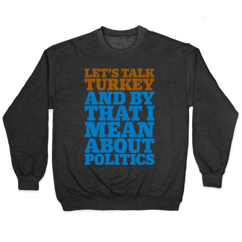 Let's Talk Turkey And By That I Mean About Politics Pullover