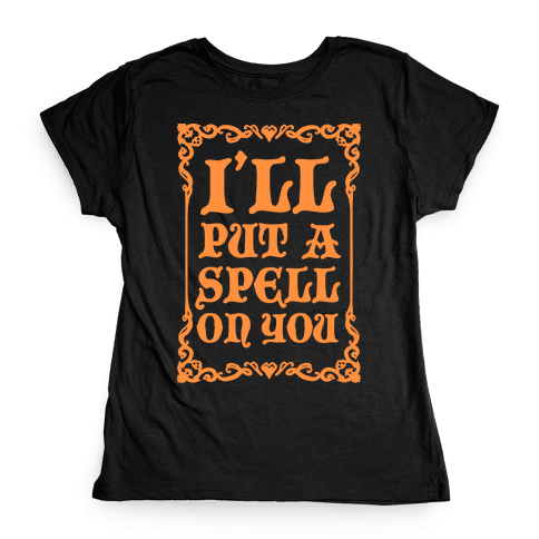 I'll Put A Spell On You Womens T-Shirt