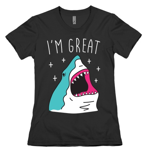 I'm Great (Shark) Womens T-Shirt