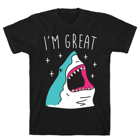 I'm Great (Shark) T-Shirt