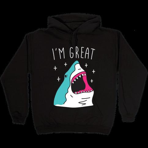 I'm Great (Shark) Hooded Sweatshirt