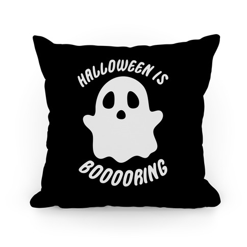 Halloween is Boo-ring Pillow