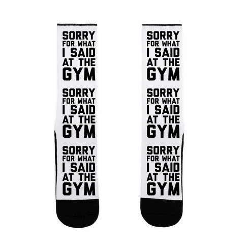 Sorry For What I Said At The Gym Sock