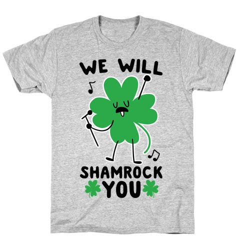 We Will Shamrock You T-Shirt