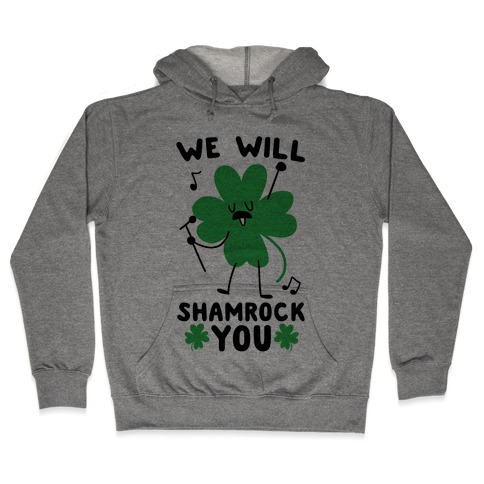 We Will Shamrock You Hooded Sweatshirt