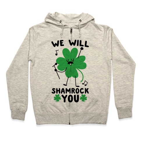 We Will Shamrock You Zip Hoodie