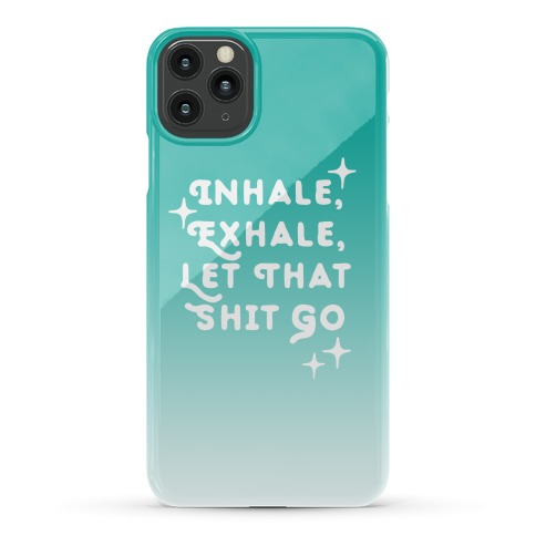 Inhale, Exhale, Let That Shit Go Phone Case