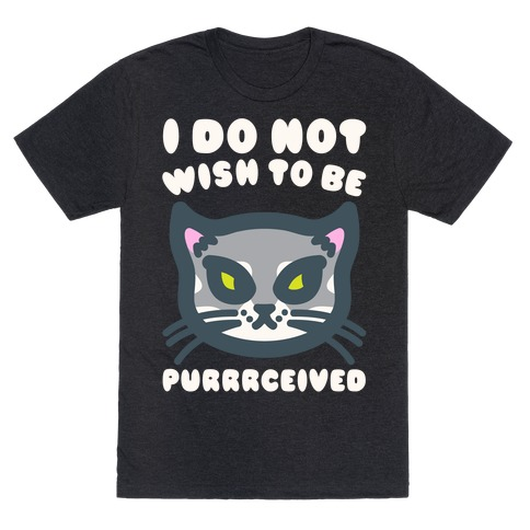 I Do Not Wish To Be Purrrceived White Print T-Shirt