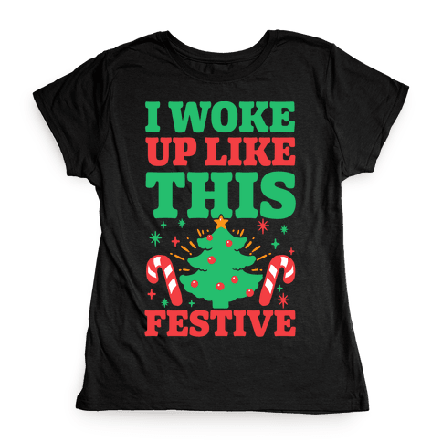 I Woke Up Like This: Festive Womens T-Shirt