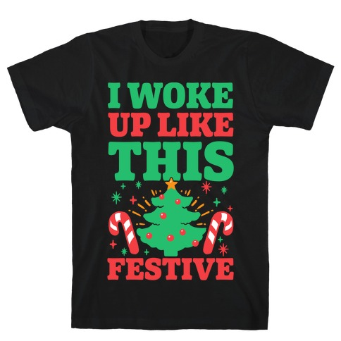 I Woke Up Like This: Festive T-Shirt