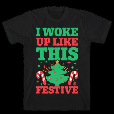 I Woke Up Like This: Festive Mens T-Shirt