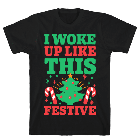 I Woke Up Like This: Festive Mens T-Shirt