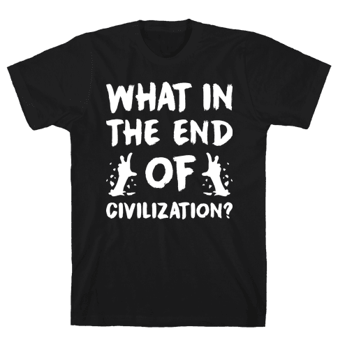 What In The End Of Civilization? Mens T-Shirt