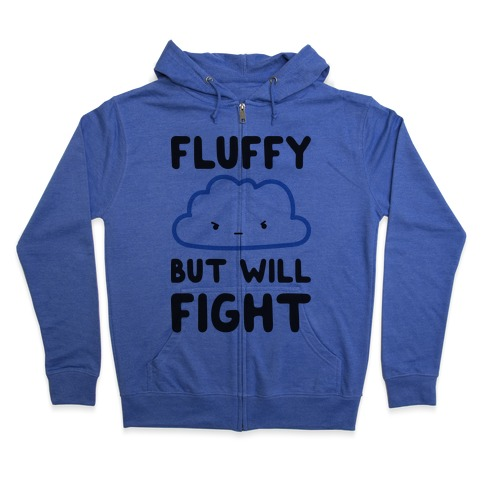 Fluffy But Will Fight Cloud Zip Hoodie