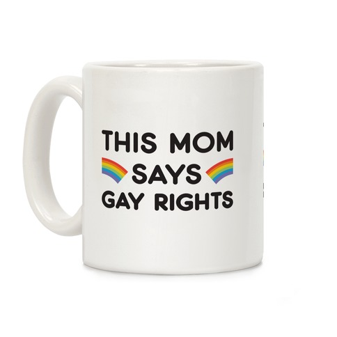 This Mom Says Gay Rights Coffee Mug
