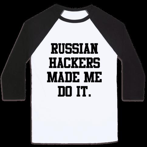 Russian Hackers Made Me Do It Baseball Tee