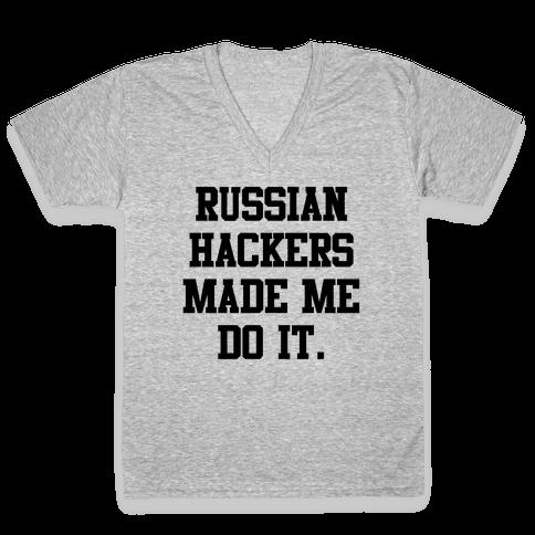 Russian Hackers Made Me Do It V-Neck Tee Shirt