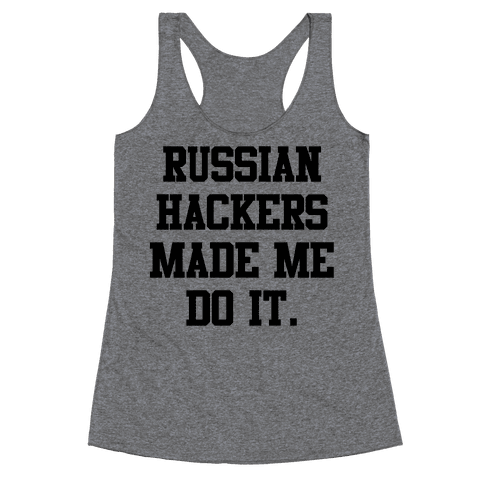 Russian Hackers Made Me Do It Racerback Tank Top