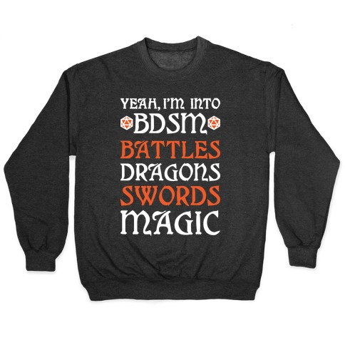 Yeah, I'm Into BDSM - Battles, Dragons, Swords, Magic (DnD) Pullover