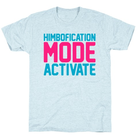Himbofication Mode Activate T-Shirt