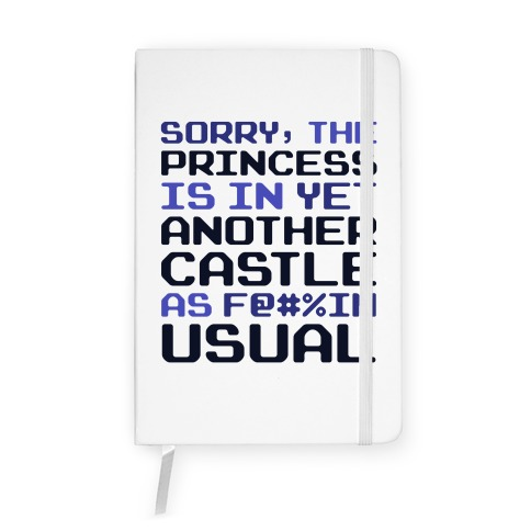 The Princess Is In Another Castle As F@#%in' Usual Notebook