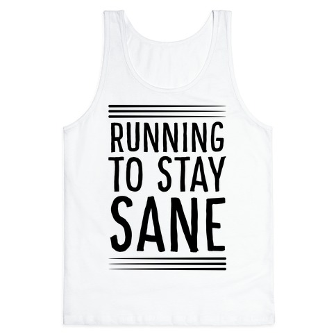 Running To Stay Sane Tank Top