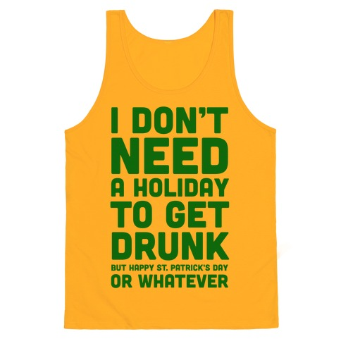 4bf89a1e3 I Don't Need A Holiday To Get Drunk Tank Top | LookHUMAN