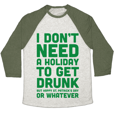 I Don't Need A Holiday To Get Drunk Baseball Tee
