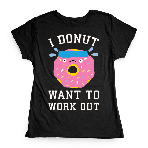 I Donut Want To Work Out Womens T-Shirt