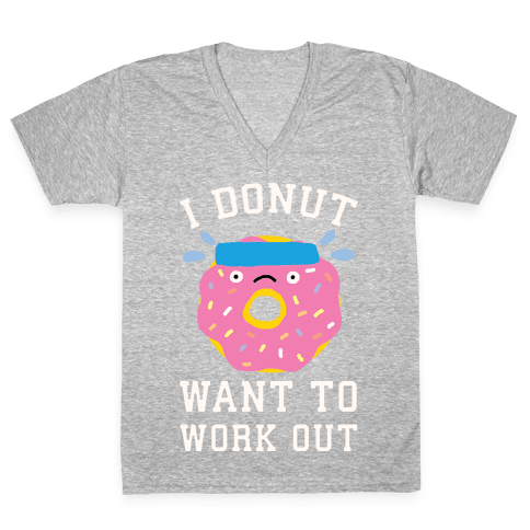 I Donut Want To Work Out V-Neck Tee Shirt
