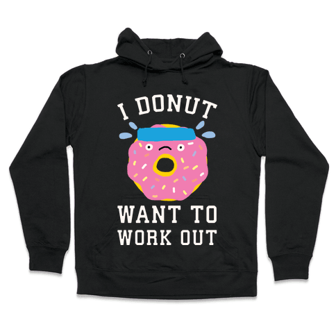 I Donut Want To Work Out Hooded Sweatshirt