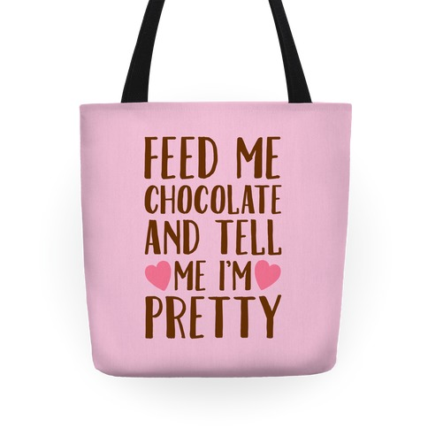 Feed Me Chocolate and Tell Me I'm Pretty Tote