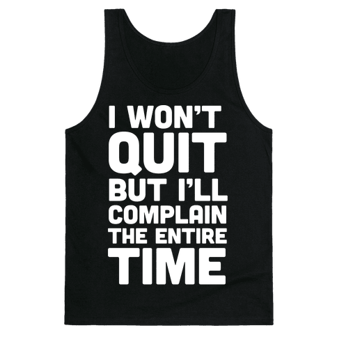 I Won't Quit But I'll Complain The Entire Time Tank Top