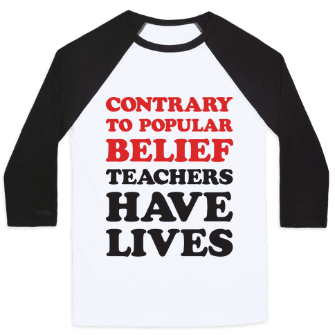 Contrary To Popular Belief, Teachers Have Lives Baseball Tee