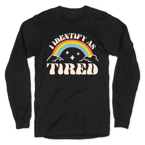 I Identify As Tired Rainbow Long Sleeve T-Shirt