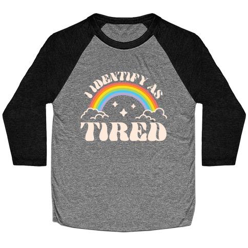 I Identify As Tired Rainbow Baseball Tee