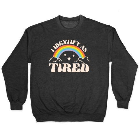 I Identify As Tired Rainbow Pullover