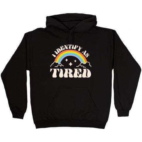 I Identify As Tired Rainbow Hooded Sweatshirt