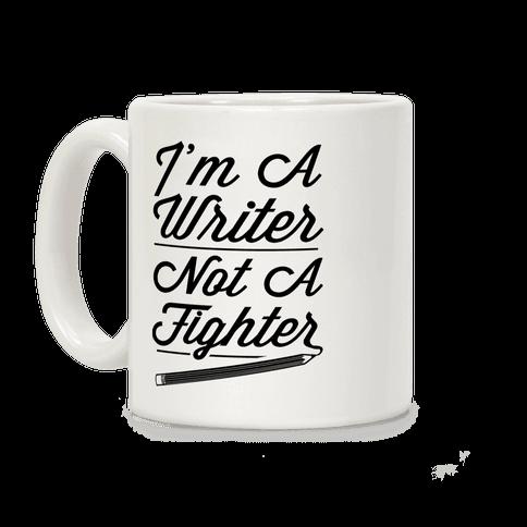 I'm a Writer Not A Fighter Coffee Mug