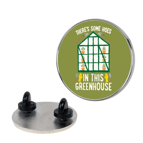There's Some Hoes In This Greenhouse Parody Pin