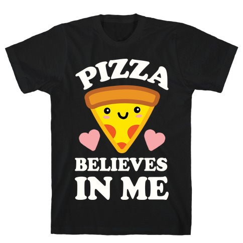 Pizza Believes In Me Mens T-Shirt