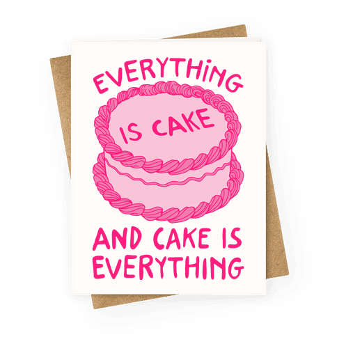 Everything Is Cake Greeting Card