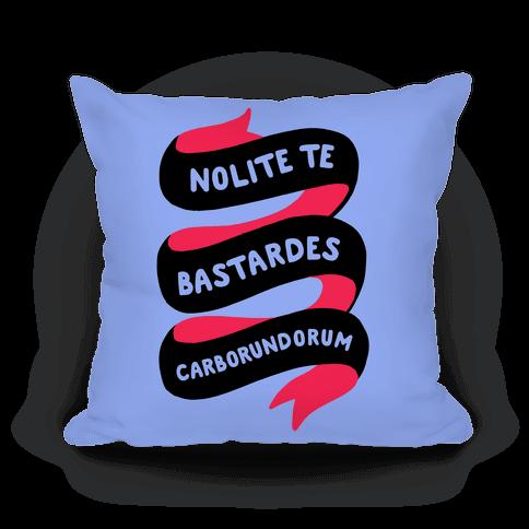 Nolite Te Bastardes Carborundorum Banner Pillow