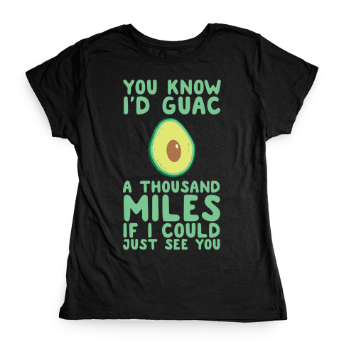 I'd Guac a Thousand Miles Womens T-Shirt